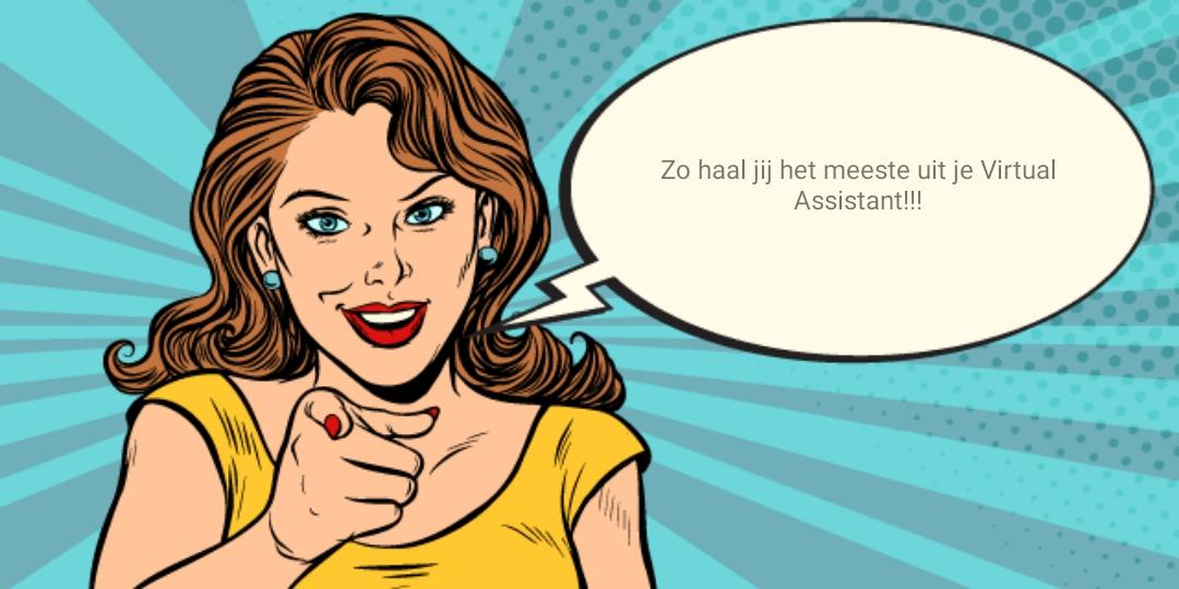 Zo haal jij het meeste uit je Virtual Assistant!